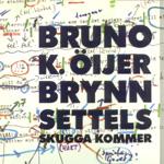 BRUNO K. ÖIJER/BRYNN SETTELS - Skugga kommer (album)